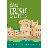 Collins Little Books - Irish Castles: Ireland's Most Dramatic Castles and Strongholds
