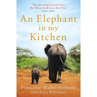 An Elephant in My Kitchen What the Herd Taught Me about Love, Courage and Survival