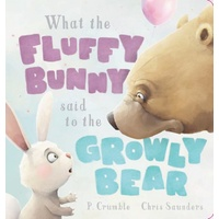 What the Fluffy Bunny Said to the Growly Bear (Board Book)